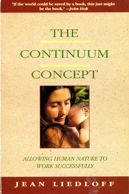 The Continuum Concept: In Search of Happiness Lost - Liedloff, Jean
