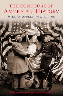 The Contours of American History - Williams, William Appleman, and Grandin, Greg (Introduction by)