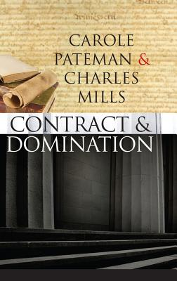 The Contract and Domination - Pateman, Carole, and Mills, Charles, Professor