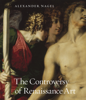 The Controversy of Renaissance Art - Nagel, Alexander