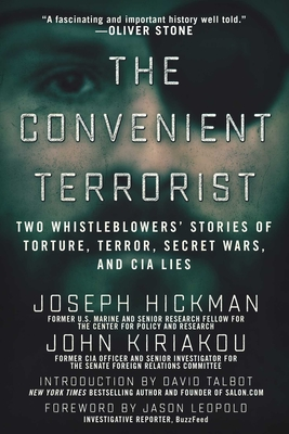 The Convenient Terrorist: Two Whistleblowers' Stories of Torture, Terror, Secret Wars, and CIA Lies - Kiriakou, John, and Hickman, Joseph, and Talbot, David (Introduction by)