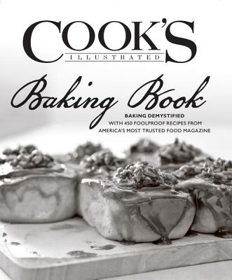 The Cook's Illustrated Baking Book - Editors at Cook's Illustrated Magazine (Editor), and Cook's Illustrated (Editor)