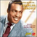 The Cool Cool Sounds of Charles Brown: All-Time Classic Hits and R&B Chart Hits 1945-1961