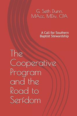 The Cooperative Program and the Road to Serfdom: A Call for Southern Baptist Stewardship - Dunn Cpa, G Seth