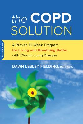 The Copd Solution: A Proven 10-Week Program for Living and Breathing Better with Chronic Lung Disease - Fielding, Dawn Lesley