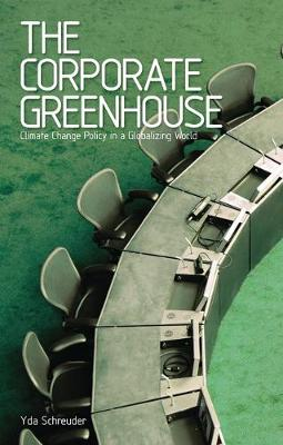The Corporate Greenhouse: Climate Change Policy in a Globalizing World - Schreuder, Yda