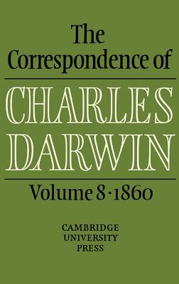 The Correspondence of Charles Darwin: Volume 8, 1860 - Darwin, Charles, and Burkhardt, Frederick H. (Editor), and Browne, Janet (Editor)