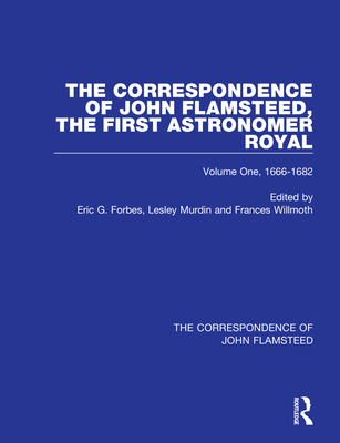 The Correspondence of John Flamsteed, the First Astronomer Royal - 3 Volume Set - Forbes, Eric Gray (Editor), and Murdin, Lesley (Editor), and Wilmoth, Frances (Editor)