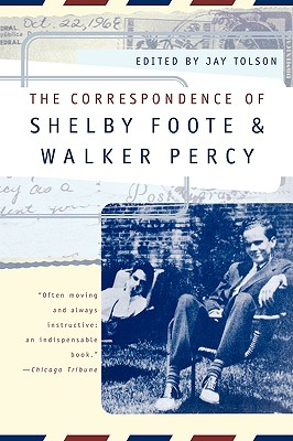 The Correspondence of Shelby Foote and Walker Percy - Foote, Shelby, and Percy, Walker, and Tolson, Jay (Editor)