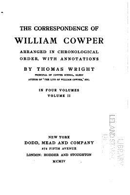 The Correspondence of William Cowper Arranged in Chronological Order - Cowper, William