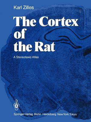 The Cortex of the Rat: A Stereotaxic Atlas - Zilles, Karl