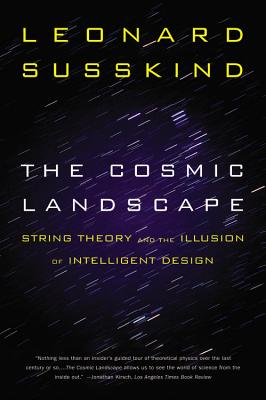 The Cosmic Landscape: String Theory and the Illusion of Intelligent Design - Susskind, Leonard