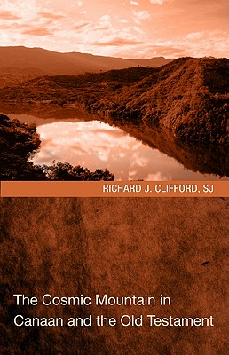 The Cosmic Mountain in Canaan and the Old Testament - Clifford, Richard J