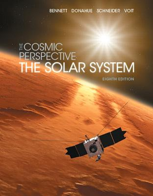 The Cosmic Perspective: The Solar System - Bennett, Jeffrey O., and Donahue, Megan O., and Schneider, Nicholas
