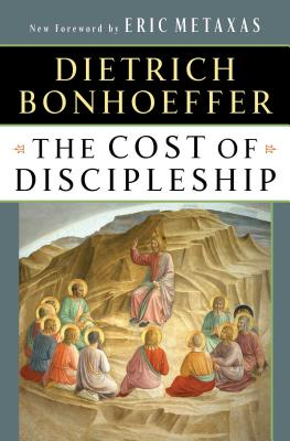 The Cost of Discipleship - Bonhoeffer, Dietrich, and Metaxas, Eric (Foreword by)