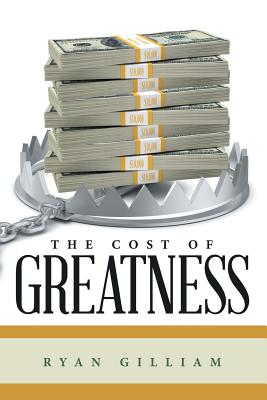 The Cost of Greatness - Gilliam, Ryan