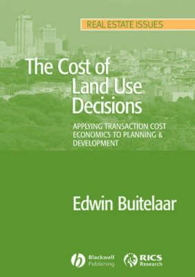 The Cost of Land Use Decisions: Applying Transaction Cost Economics to Planning and Development - Buitelaar, Edwin