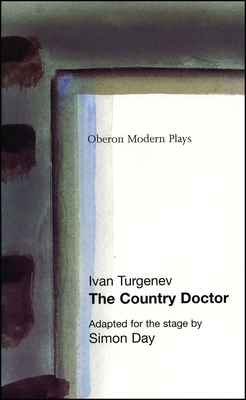 The Country Doctor - Turgenev, Ivan Sergeevich, and Day, Simon (Editor), and Day, Adaptor (Adapted by)
