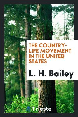 The Country-Life Movement in the United States - Bailey, L H