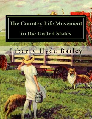 The Country Life Movement in the United States - Bailey, Liberty Hyde, and Chambers, Roger (Introduction by)