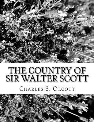 The Country of Sir Walter Scott - Olcott, Charles S