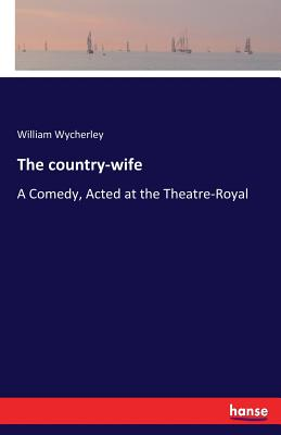 The Country-Wife - Wycherley, William