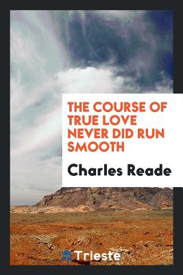 The Course of True Love Never Did Run Smooth - Reade, Charles