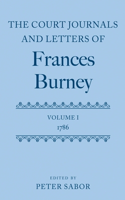 The Court Journals and Letters of Frances Burney: Volume I: 1786 - Sabor, Peter (Editor)
