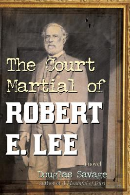 The Court Martial of Robert E. Lee - Savage, Douglas