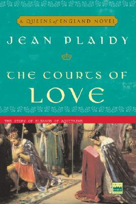 The Courts of Love: The Story of Eleanor of Aquitaine - Plaidy, Jean