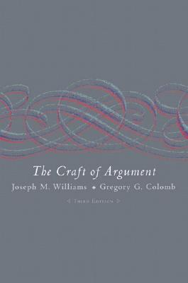 The Craft of Argument - Williams, Joseph M, and Colomb, Gregory G
