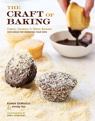 The Craft of Baking: Cakes, Cookies, and Other Sweets with Ideas for Inventing Your Own - Fox, Mindy, and Demasco, Karen