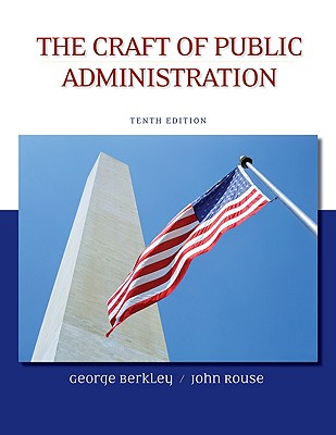 The Craft of Public Administration - Berkley, George E, and Rouse, John E