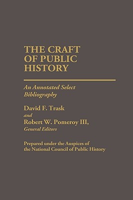The Craft of Public History: An Annotated Select Bibliography - National, and Trask, David F