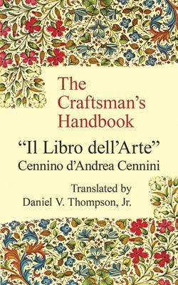 The Craftsman's Handbook - Cennini, Cennino