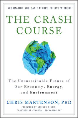 The Crash Course: The Unsustainable Future of Our Economy, Energy, and Environment - Martenson, Chris