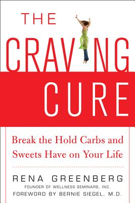 The Craving Cure: Break the Hold Carbs and Sweets Have on Your Life - Greenberg, Rena