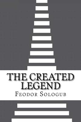 The Created Legend - Sologub, Feodor