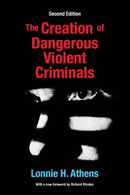 The Creation of Dangerous Violent Criminals - Athens, Lonnie H