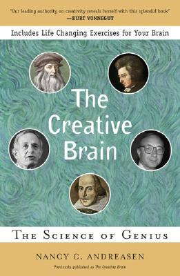The Creative Brain: The Science of Genius - Andreasen, Nancy C, M.D., PH.D.