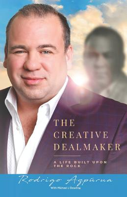 The Creative Dealmaker: A Life Built Upon the Rock - Dowling, Michael J, and Azpurua, Rodrigo E
