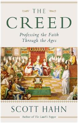 The Creed: Professing the Faith Through the Ages - Hahn, Scott W.