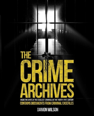 The Crime Archives: Inside the Minds of the Deadliest Criminals - Wilson, Damon
