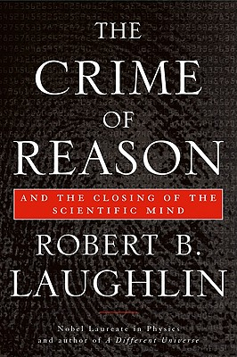 The Crime of Reason: And the Closing of the Scientific Mind - Laughlin, Robert B
