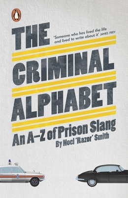 "The Criminal Alphabet: An A-Z of Prison Slang - Smith, Noel ""Razor"""