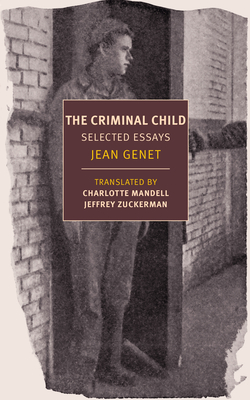 The Criminal Child: Selected Essays - Genet, Jean, and Mandell, Charlotte (Translated by), and Zuckerman, Jeffrey (Translated by)