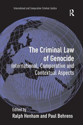 The Criminal Law of Genocide: International, Comparative and Contextual Aspects - Behrens, Paul, and Henham, Ralph (Editor)