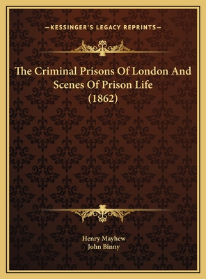 The criminal prisons of London and scenes of prison life - Mayhew, Henry