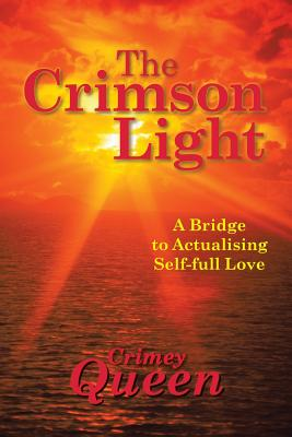 The Crimson Light: A Bridge to Actualising Self-Full Love - Queen, Crimey