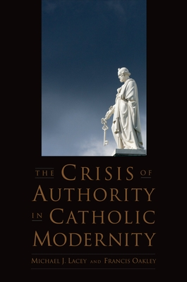 The Crisis of Authority in Catholic Modernity - Lacey, Michael J